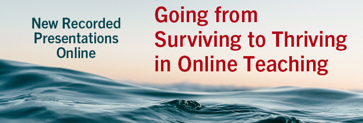 Going from Surviving to Thriving in Online Teaching