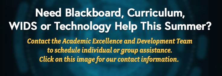 Need Blackboard, Curriculum, WIDS or Tech Help This Summer. Click here for contact information.